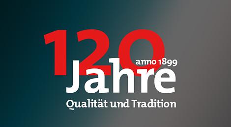 120 Jahre - Qualität und Tradition