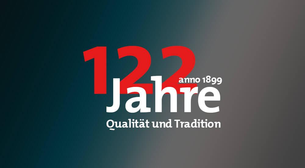 122 Jahre - Qualität und Tradition
