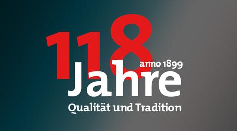 Jubiläum 118 Jahre - Qualität und Tradition